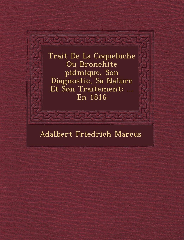 Read Online Trait De La Coqueluche Ou Bronchite pidmique, Son Diagnostic, Sa Nature Et Son Traitement: ... En 1816 pdf epub