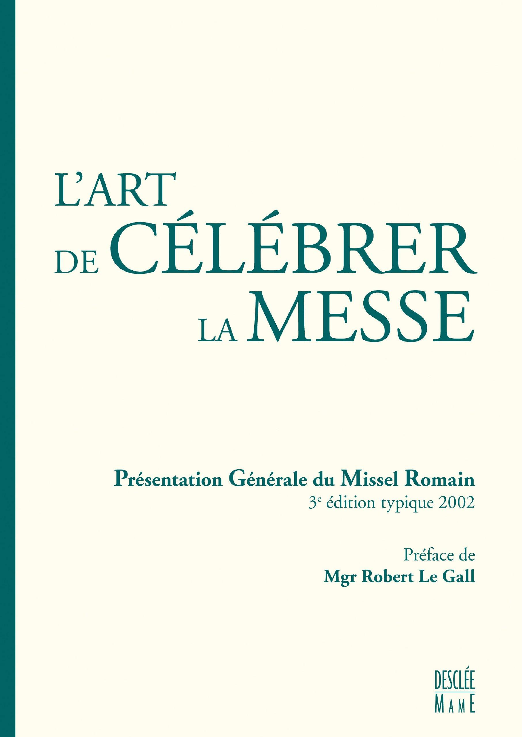 L'art de célébrer la messe : Présentation générale du missel romain Broché – 20 mars 2008 Robert Le Gall Desclée-Mame 2718909927 9782718909929_PROL_US
