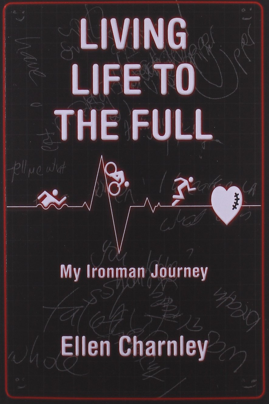 Read Online Living Life to the Full: My Ironman Journey from Open-Heart Surgery to an Ironman Triathlon in Just Eight Months pdf
