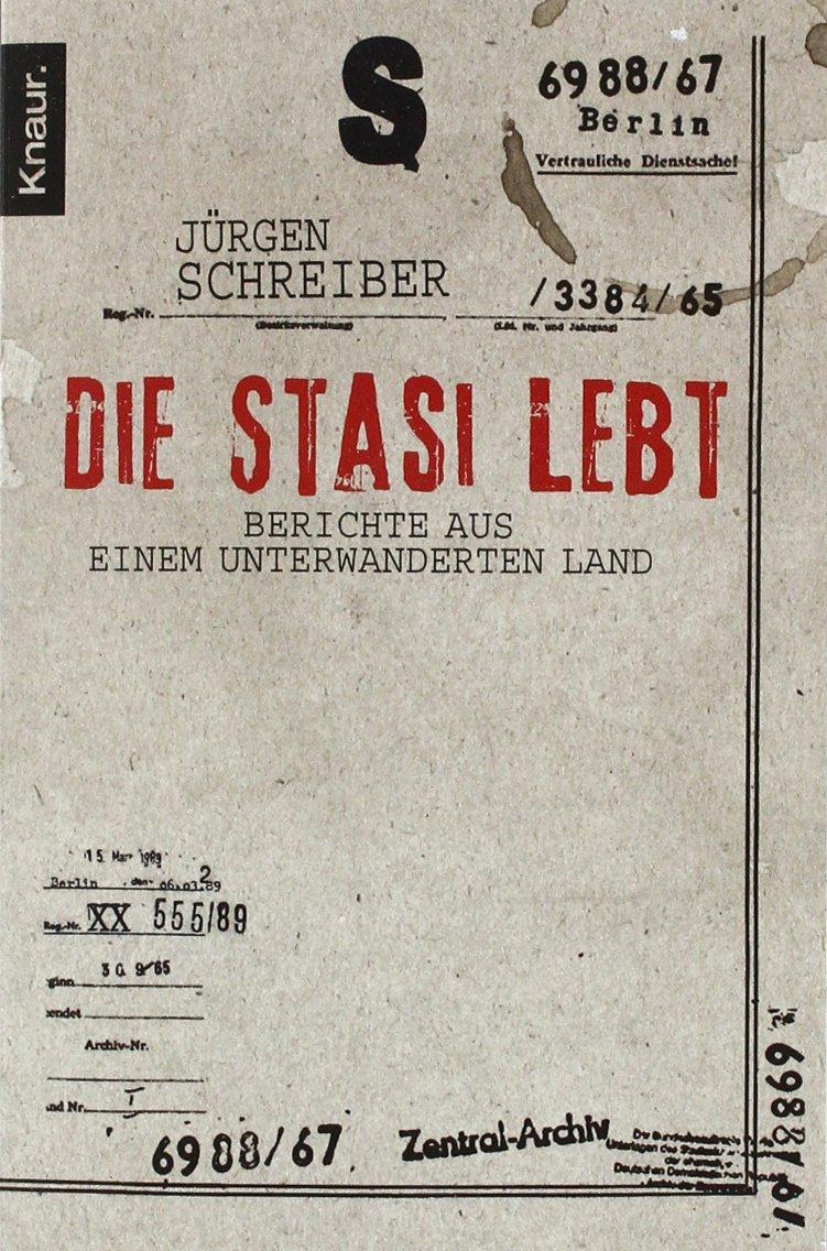 Die Stasi lebt: Berichte aus einem unterwanderten Land