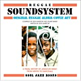 Reggae Soundsystem: Original Reggae Album Cover Art - A Visual History of Jamaican Music from Mento to Dancehall