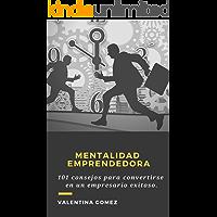 Mentalidad emprendedora: 101 consejos para convertirse en un empresario exitoso.