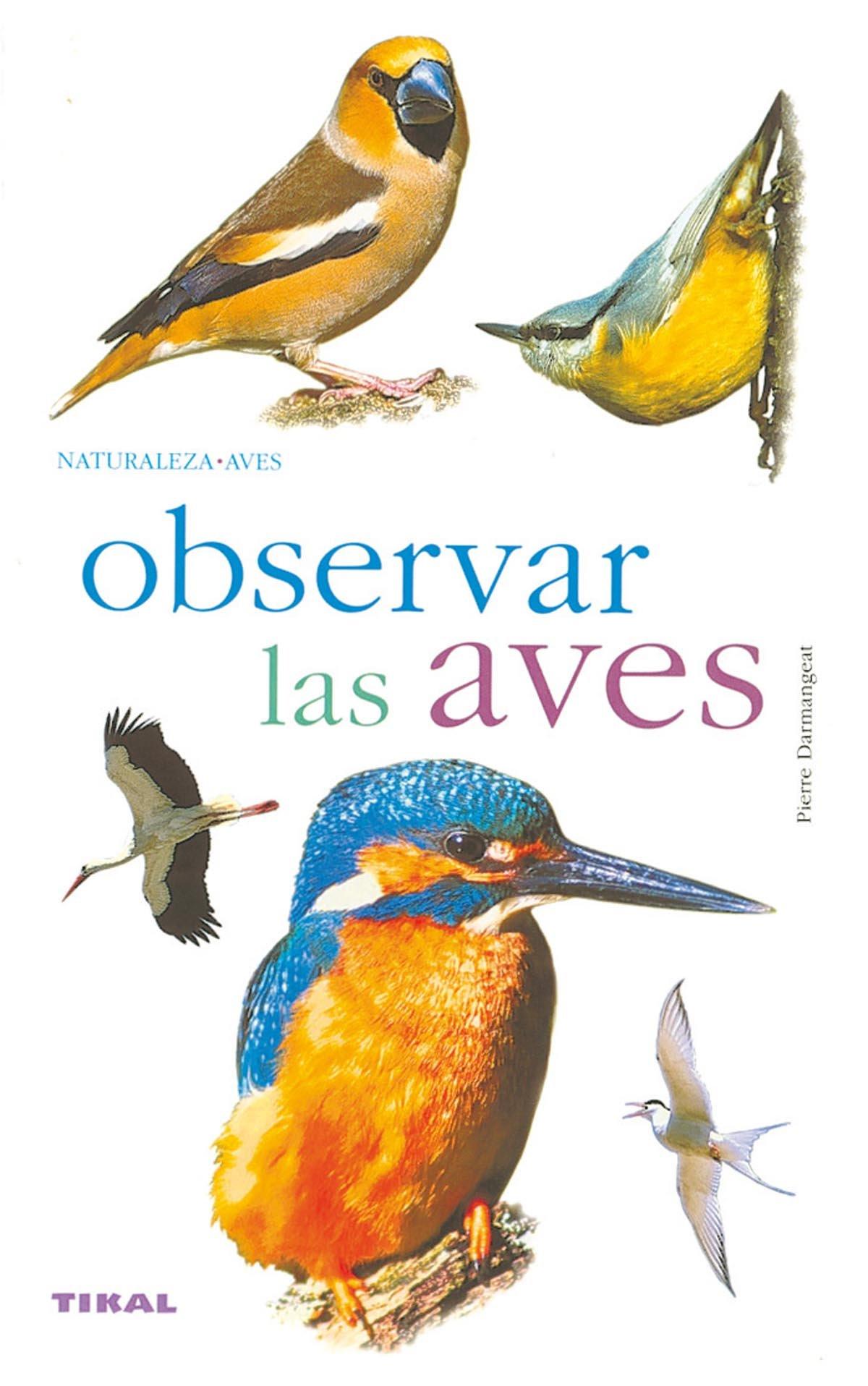 Observar Las Aves(Naturaleza-Aves): Amazon.es: Darmangeat, Pierre: Libros
