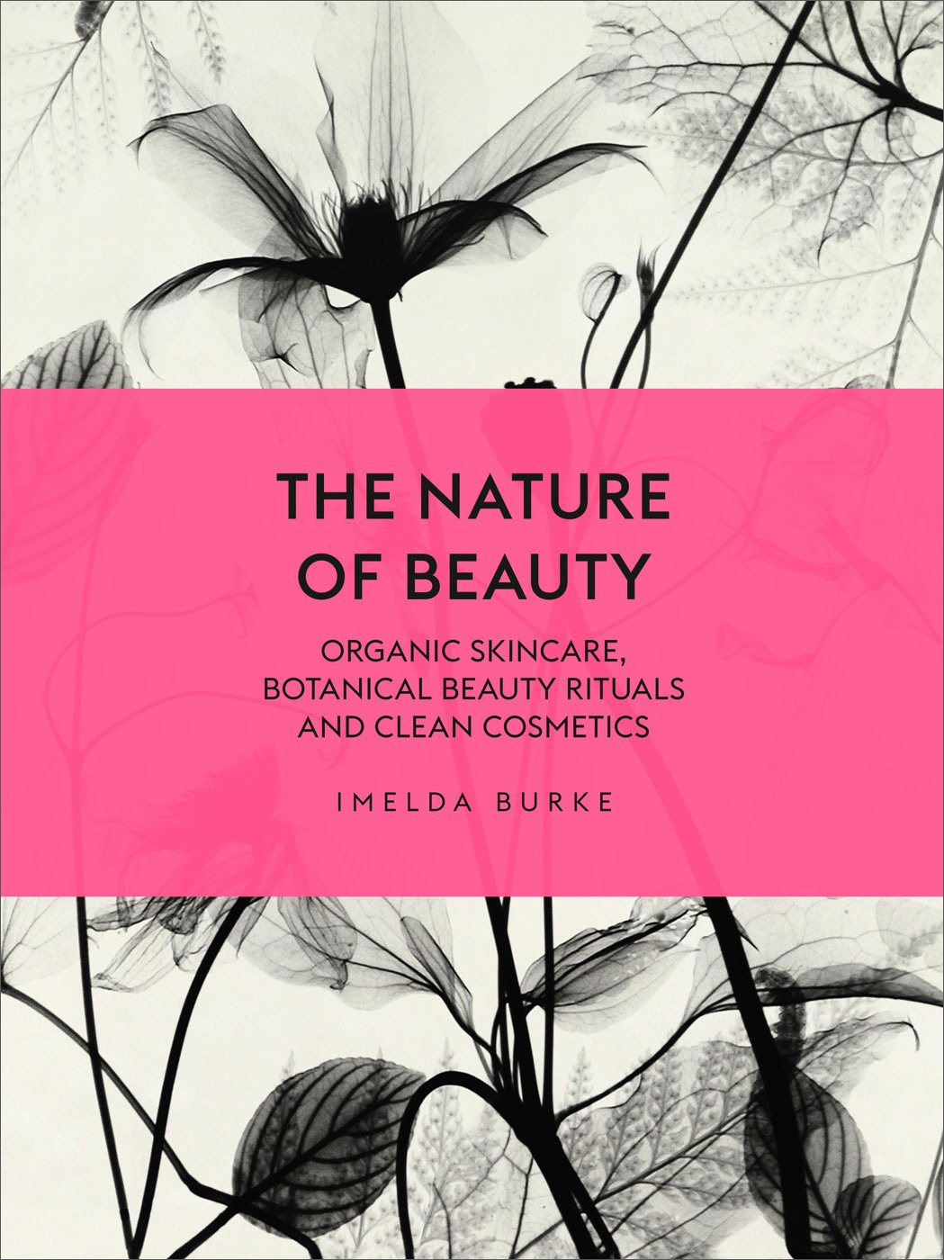 Download The Nature of Beauty: Organic Skincare, Botanical Beauty Rituals and Clean Cosmetics PDF