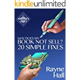 Why Does My Book Not Sell? 20 Simple Fixes: Indie Publishing Success - Sell More Books (Writer's Craft 9)