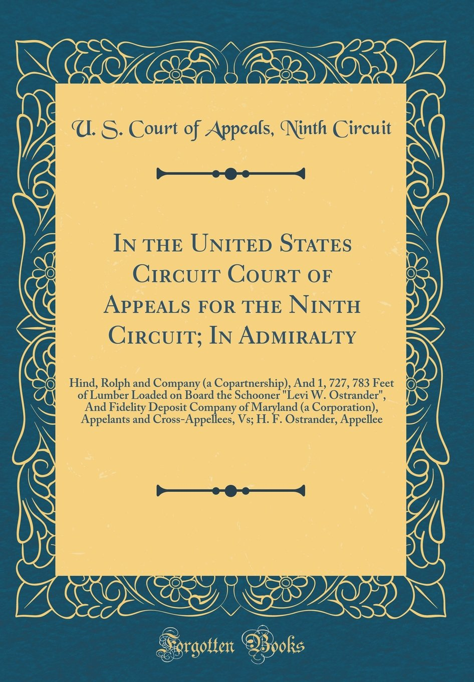 In the United States Circuit Court of Appeals for the Ninth Circuit; In Admiralty: Hind, Rolph and Company (a Copartnership), And 1, 727, 783 Feet of ... Fidelity Deposit Company of Maryland (a Corp pdf epub
