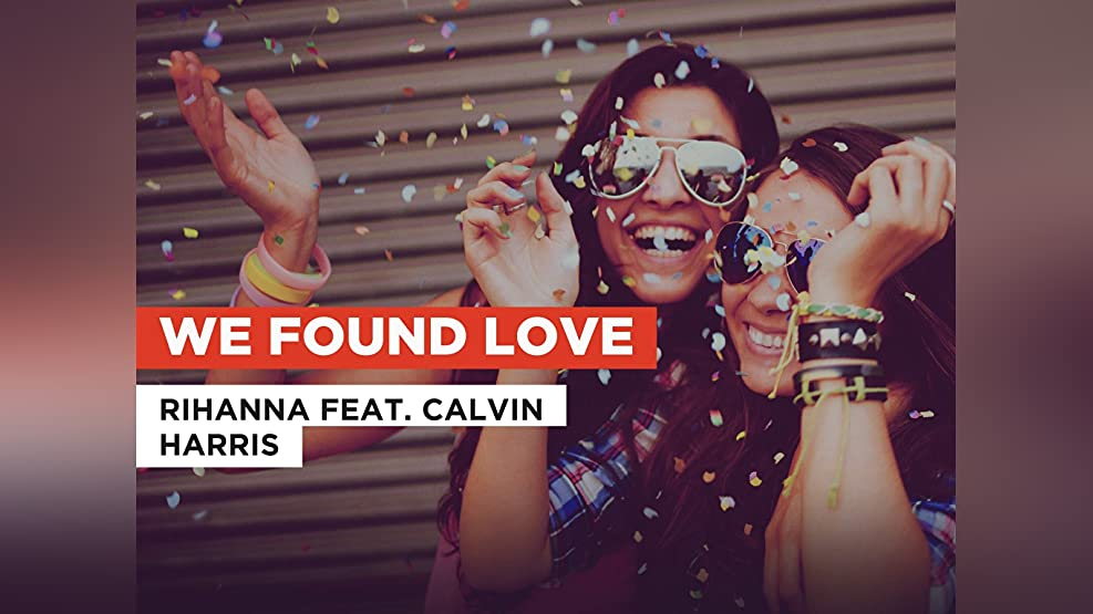 We Found Love in the Style of Rihanna feat. Calvin Harris