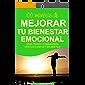 100 MANERAS DE MEJORAR TU BIENESTAR EMOCIONAL: Ideas, trucos y consejos para vivir con plenitud y ser más feliz