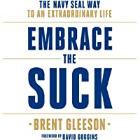 Embrace the Suck: The Navy SEAL Way to an Extraordinary Life