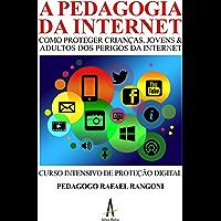 A pedagogia da internet: Como proteger crianças, jovens e adultos do perigo da internet - Curso Intensivo de Proteção Digital