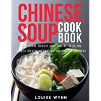 Chinese Soup Cookbook: Traditional Chinese Soup Cuisine, Delicious Recipes from China that Anyone Can Cook at Home…