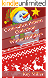 Cross-stitch Pattern Collection. Winter Holidays: Counted Cross-Stitching for Beginners (Cross-stitch embroidery Book 1)