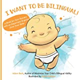 I WANT TO BE BILINGUAL!: A Book for New Parents with an Important Request from Your Baby