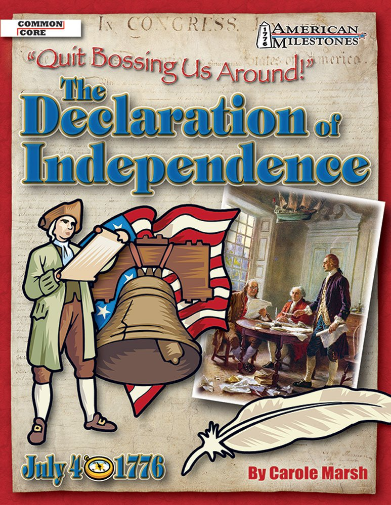 The Declaration of Independence: Quit Bossing Us Around! (American Milestones)