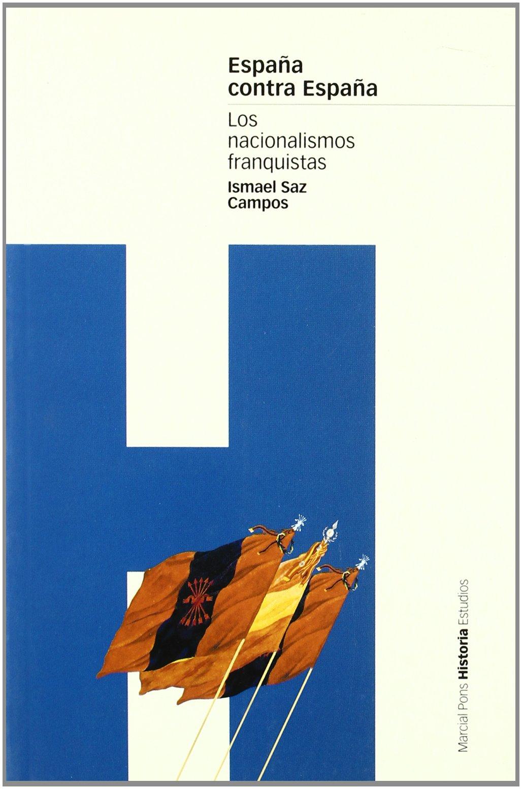 ESPAÑA CONTRA ESPAÑA: Los nacionalismos franquistas Estudios: Amazon.es: Saz Campos, Ismael: Libros