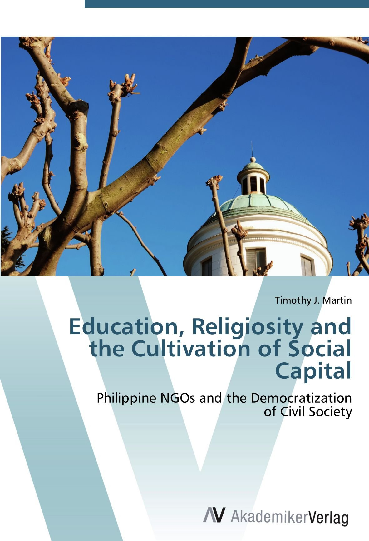 Download Education, Religiosity and the Cultivation of Social Capital: Philippine NGOs and the Democratization  of Civil Society pdf epub