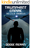 Triumphant Empire (The S.T.A.R. Chronicles Book 1)