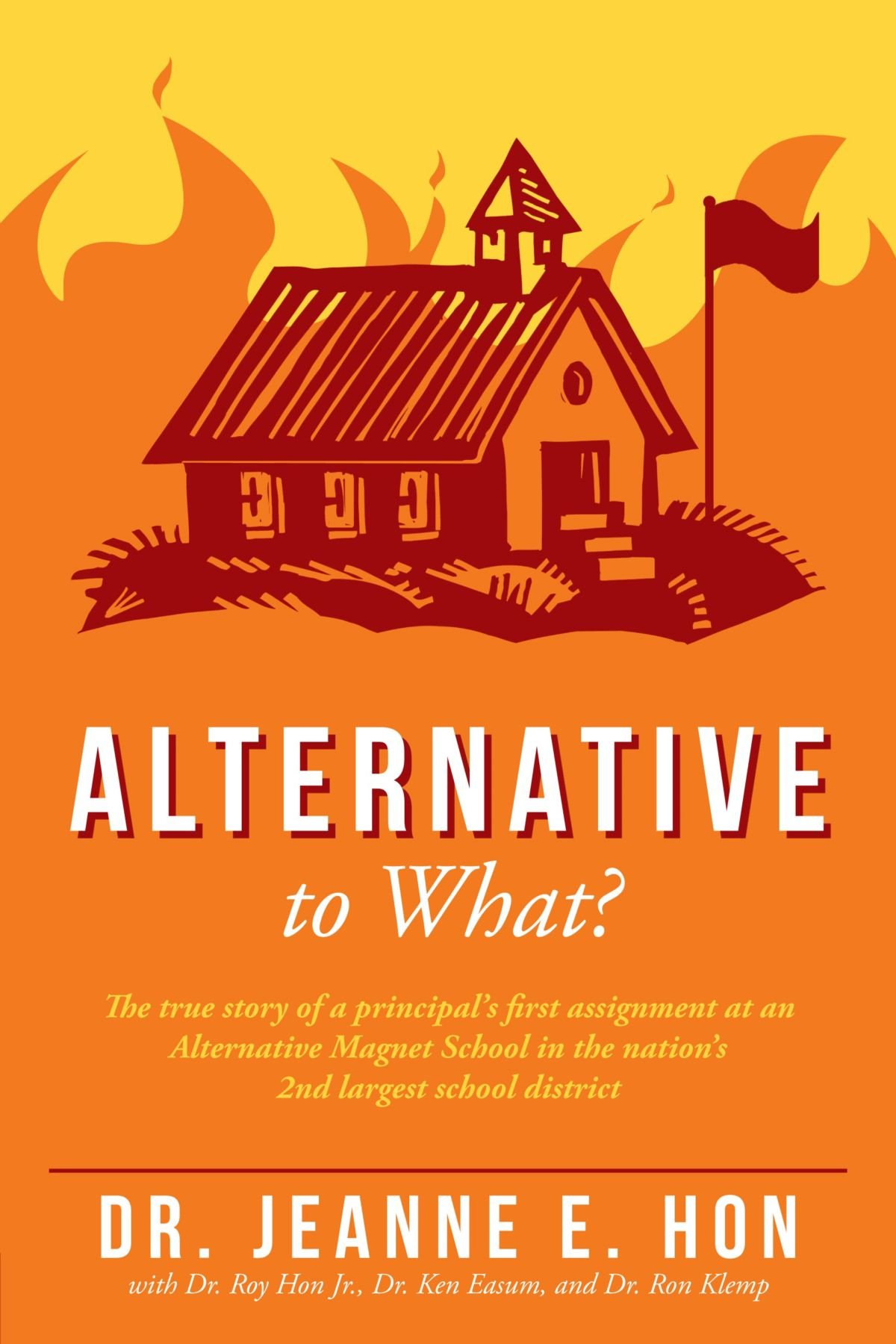 Alternative To What?: The true story of a principal's first assignment at an Alternative Magnet School in the nation's 2nd largest school district pdf