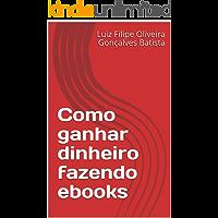 Como ganhar dinheiro fazendo ebooks (Fazendo Dinheiro Livro 1)