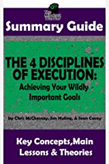 SUMMARY: The 4 Disciplines of Execution: Achieving Your Wildly Important Goals by: Chris McChesney, Sean Covey, Jim Huling | The MW Summary Guide Kindle Edition