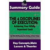SUMMARY: The 4 Disciplines of Execution: Achieving Your Wildly Important Goals by: Chris McChesney, Sean Covey, Jim Huling  