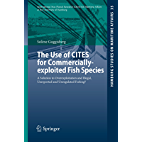 The Use of CITES for Commercially-exploited Fish Species: A Solution to Overexploitation and Illegal, Unreported and Unregulated Fishing? (Hamburg Studies ... Maritime Affairs Book 35) (English Edition)