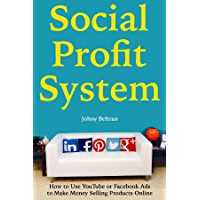 Social Profit System: How to Use YouTube or Facebook Ads to Make Money Selling Products Online (English Edition)