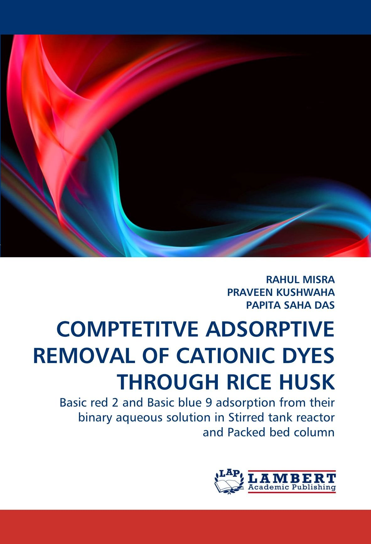 COMPTETITVE ADSORPTIVE REMOVAL OF CATIONIC DYES THROUGH RICE HUSK: Basic red 2 and Basic blue 9 adsorption from their binary aqueous solution in Stirred tank reactor and Packed bed column pdf
