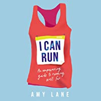 I Can Run: Your Empowering Guide to Running Well Far