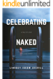 Celebrating Naked: A Tale of Love, Loss and Family