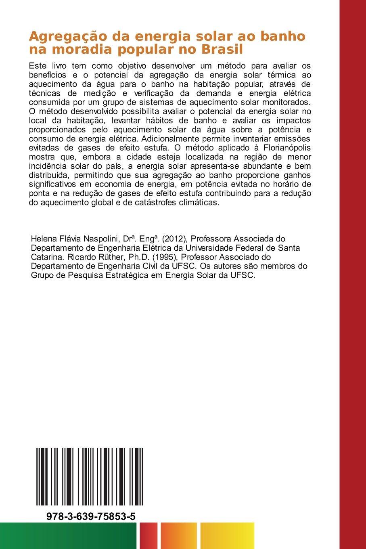 Agregação da energia solar ao banho na moradia popular no Brasil: Aproveitamento térmico da energia solar (Portuguese Edition): Helena Flávia Naspolini, ...