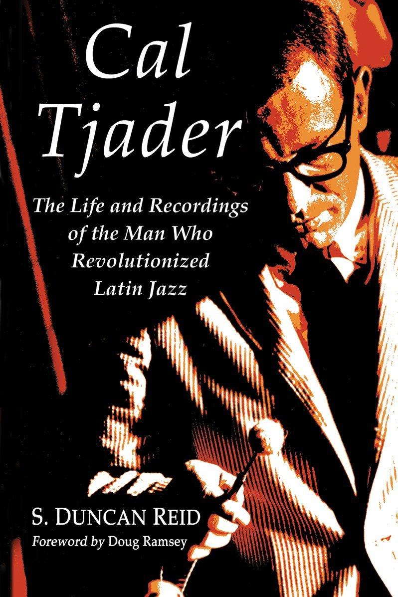 Cal Tjader: The Life and Recordings of the Man Who Revolutionized Latin Jazz pdf epub