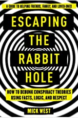 Escaping the Rabbit Hole: How to Debunk Conspiracy Theories Using Facts, Logic, and Respect Kindle Edition