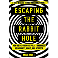 Escaping the Rabbit Hole: How to Debunk Conspiracy Theories Using Facts, Logic, and Respect