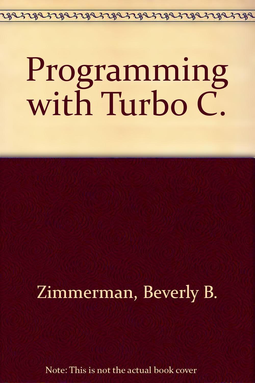 Programming with Turbo C.: Amazon.es: Beverly B. Zimmerman, S. Scott Zimmerman: Libros en idiomas extranjeros