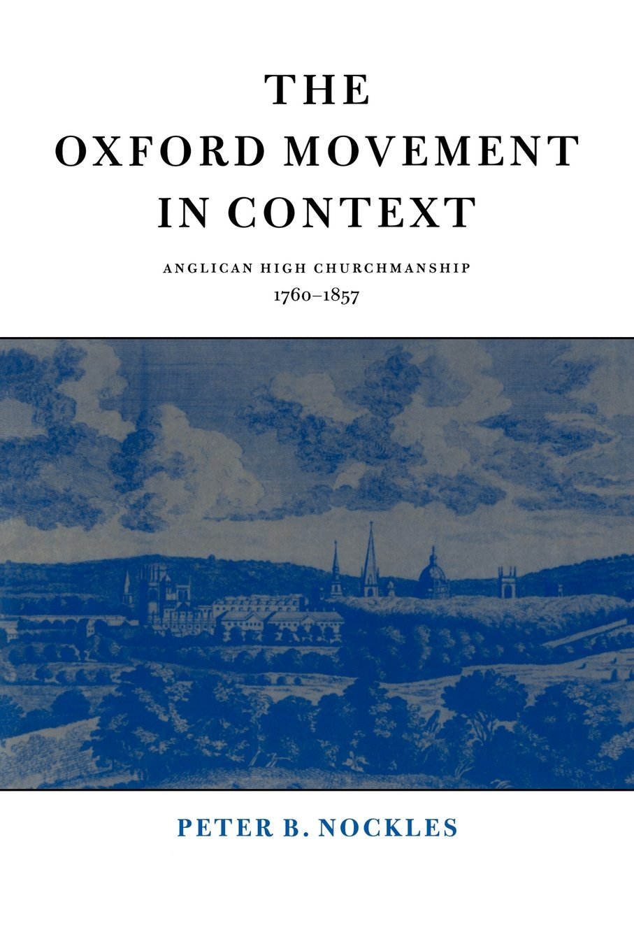 The Oxford Movement in Context: Anglican High Churchmanship, 1760-1857:  Peter B. Nockles: 9780521587198: Christianity: Amazon Canada