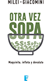 Otra vez sopa: Maquinita, infleta y devaluta (Spanish Edition)