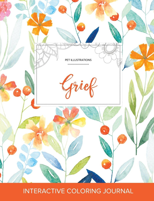 Adult Coloring Journal: Grief (Pet Illustrations, Springtime Floral) pdf