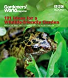 Gardeners' World: 101 Ideas for a Wildlife-Friendly Garden: 101 Projects and Tips to Bring Life to Your Garden
