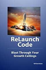 ReLaunch Code: Blast Through Your Growth Ceilings Kindle Edition