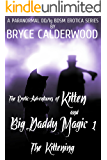 The Erotic Adventures of Kitten and Big Daddy Magic 1: The Kittening (Steampunk Paranormal DD/lg BDSM)