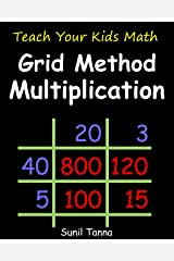 Teach Your Kids Math: Grid Method Multiplication Kindle Edition