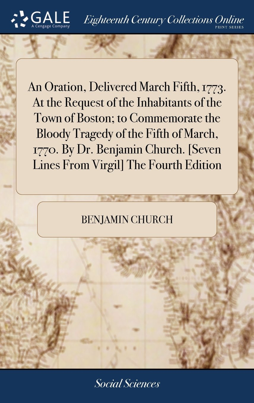 An Oration, Delivered March Fifth, 1773. at the Request of the Inhabitants of the Town of Boston; To Commemorate the Bloody Tragedy of the Fifth of ... [seven Lines from Virgil] the Fourth Edition pdf epub