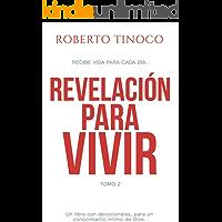 REVELACIÓN PARA VIVIR Tomo 2: Un Libro que te acercará al corazón de Dios. Donde tendrás cada día la Palabra de Dios para tú vida. Un devocional para cada día.