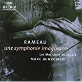 Rameau - une symphonie imaginaire / Les Musiciens du Louvre - Marc Minkowski