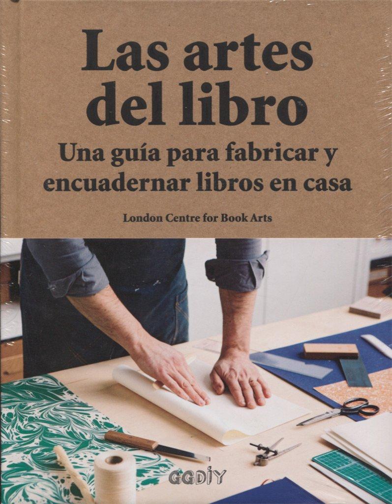 Las artes del libro. Una guía para fabricar y encuadernar libros en casa GGDiy: Amazon.es: London Centre for Book Arts, Álvaro Marcos Lantero: Libros