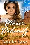 Mail Order Bride - Clara's Calamity - A Clean American Mail Order Bride Western Romance