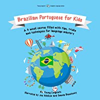 Brazilian Portuguese for Kids: A 4-Week Course Filled with Tips, Tricks and Techniques for Language Mastery