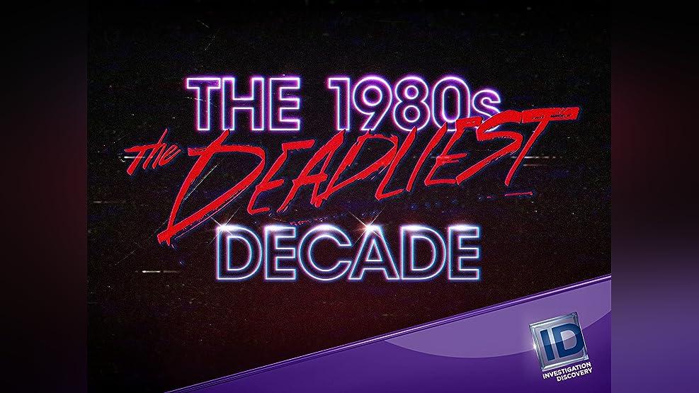 The 1980s: The Deadliest Decade - Season 1