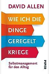 Wie ich die Dinge geregelt kriege: Selbstmanagement für den Alltag (German Edition) Kindle Edition
